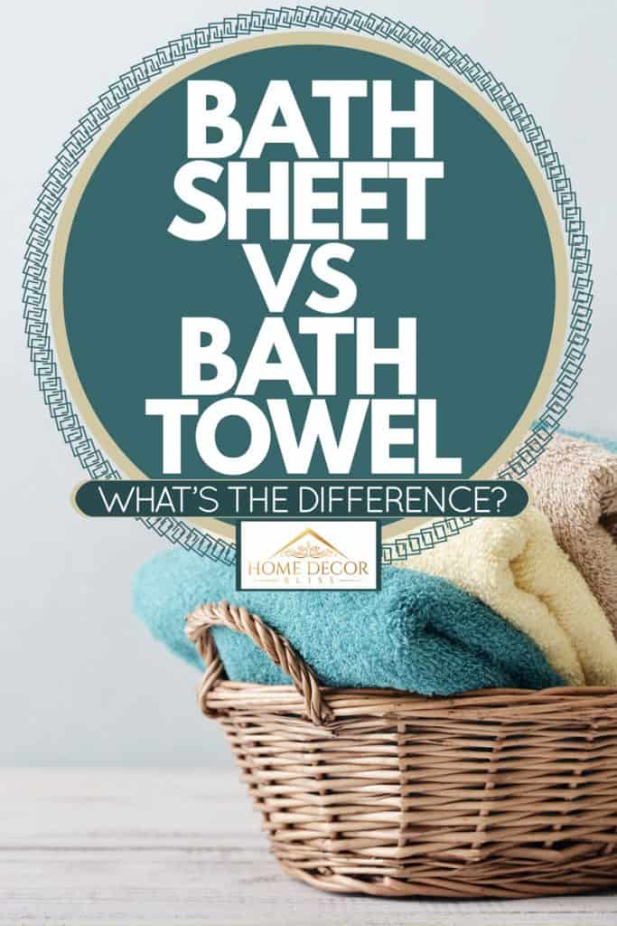 Bath towels placed inside a basket, Bath Sheet Vs Bath Towel: What's the difference?