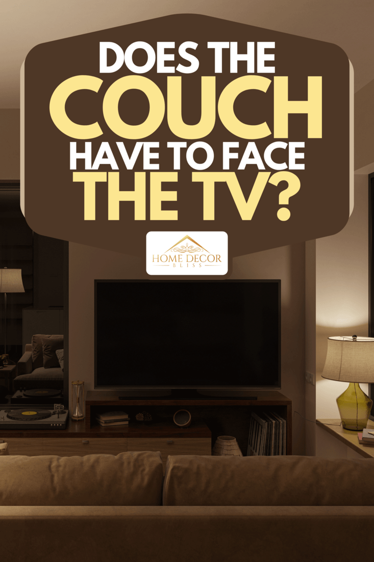 Does The Couch Have To Face The Tv Home Decor Bliss