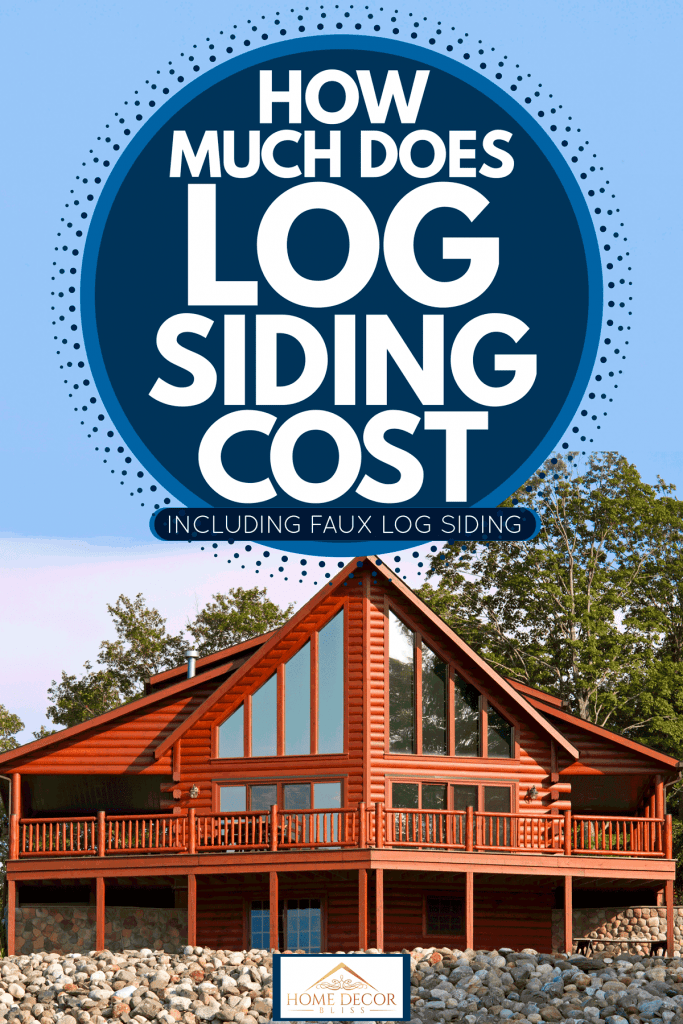 A gorgeous log cabin with a modern mix of huge windows and masonry stone walls and landscaping, How Much Does Log Siding Cost (Inc. Faux Log Siding)