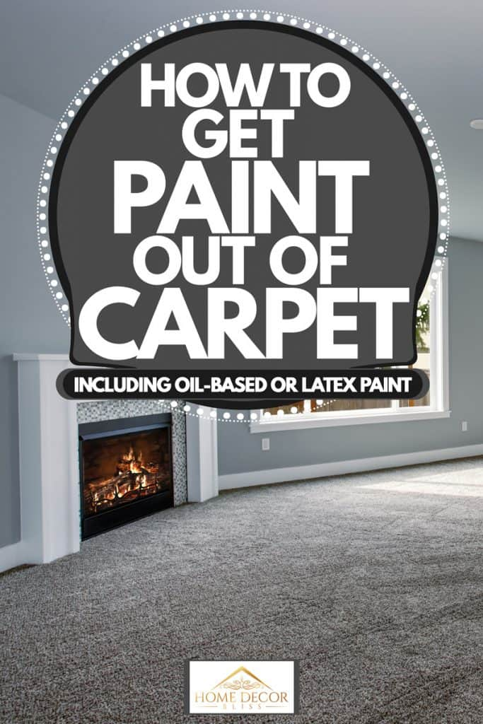Light gray colored huge living room with a fireplace and carpet, How To Get Paint Out Of Carpet [Inc. Oil-Based or Latex Paint]