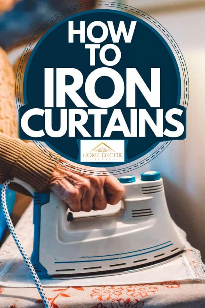 An elderly woman ironing her newly washed curtains, How To Iron Curtains