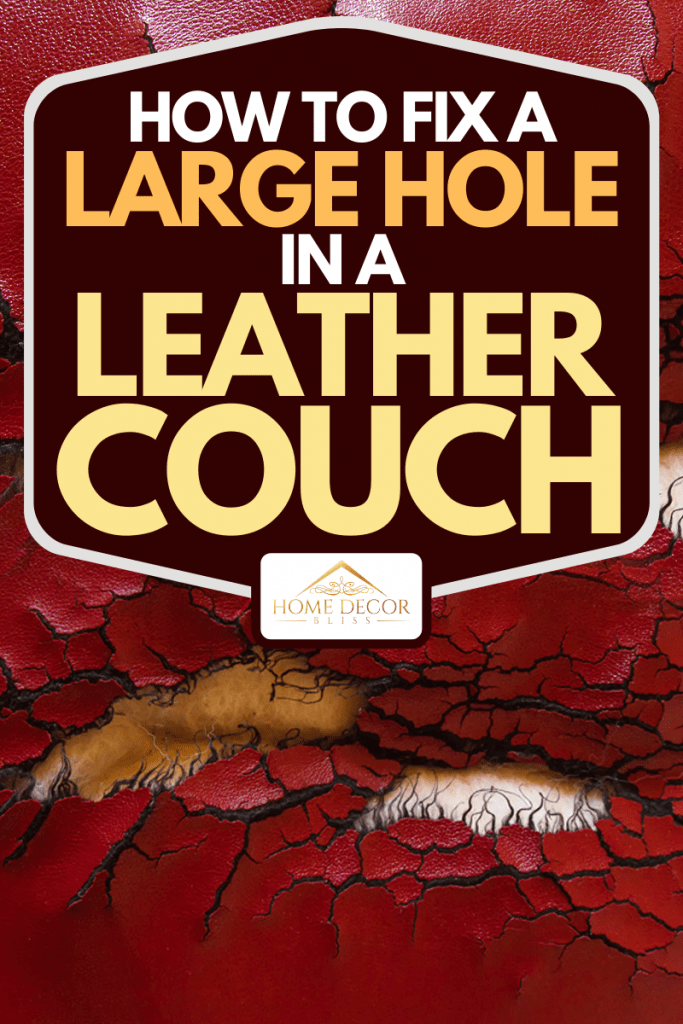 Holes and cracks in a red leather couch, How to Fix a Large Hole in a Leather Couch