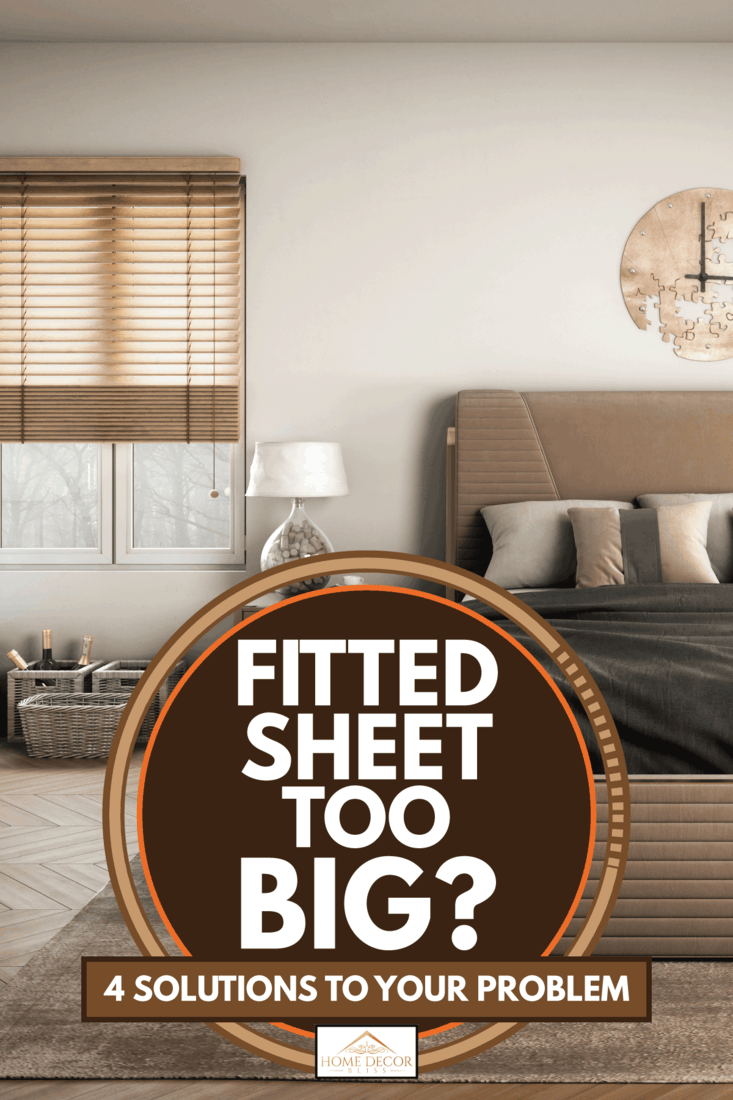 Scandinavian master bedroom interior design in brown and gray accent, Fitted Sheet Too Big? [4 Solutions To Your Problem]