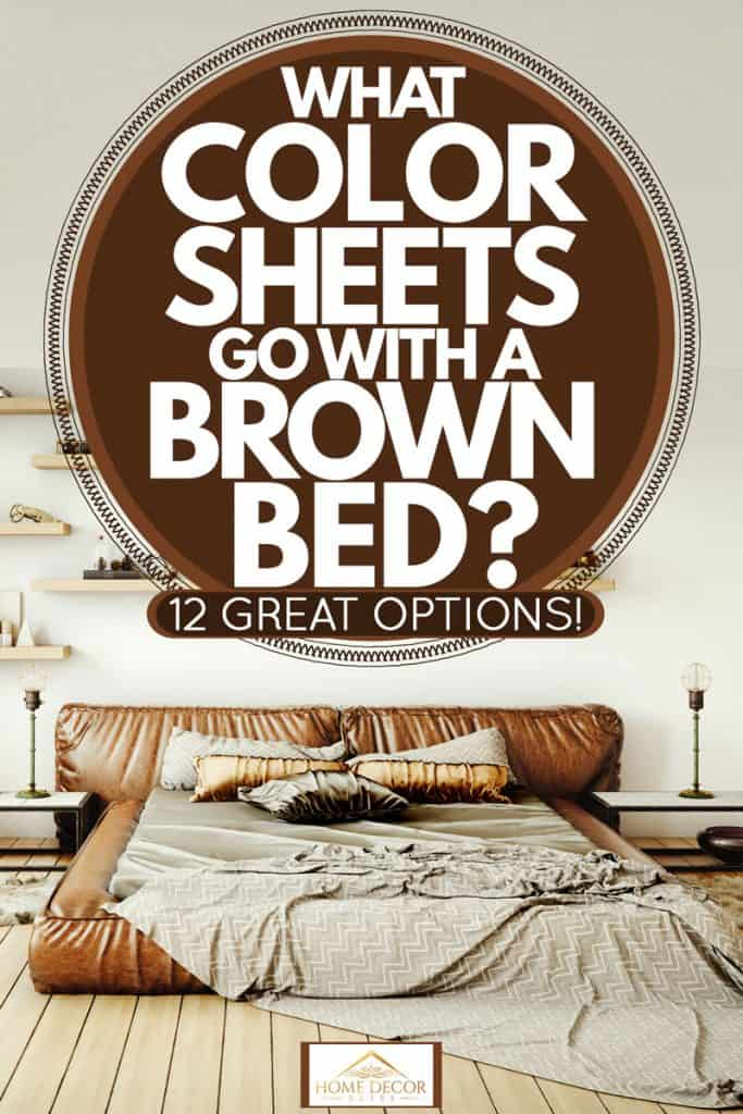 What Color Sheets Go With A Brown Bed 12 Great Options Home Decor Bliss