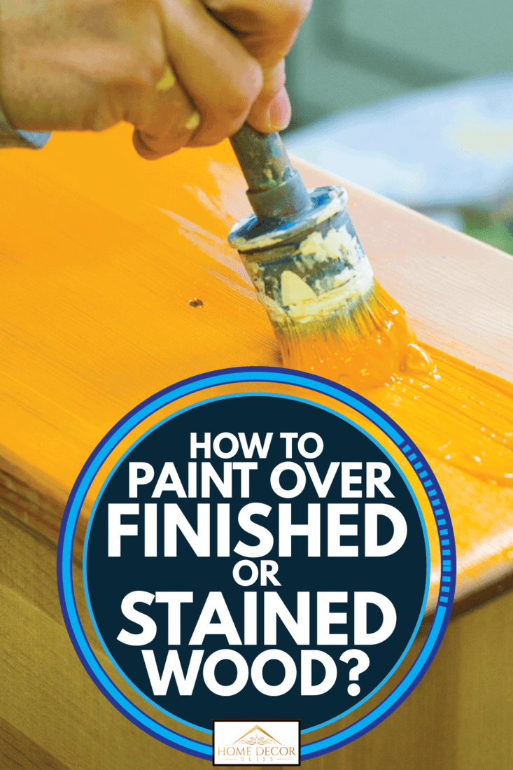 Woman painting mustard yellow paint over a piece of restored, vintage furniture, How To Paint Over Finished Or Stained Wood?