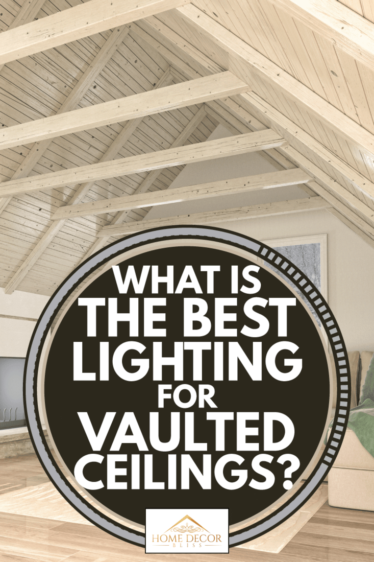 What Is The Best Lighting For Vaulted Ceilings Home Decor Bliss