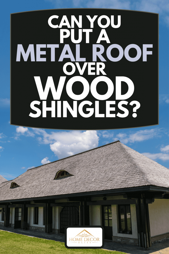 Wood beams structure house with old traditional cedar wood planks tiles roof, Can You Put A Metal Roof Over Wood Shingles?