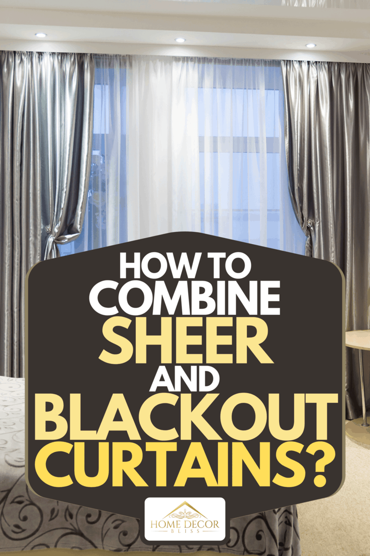 How To Combine Sheer And Blackout Curtains Home Decor Bliss