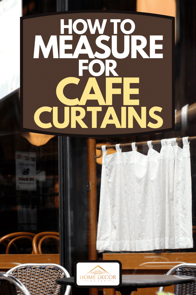 Outside of a cafe with white curtains on glass windows, tables and chairs, How To Measure For Cafe Curtains