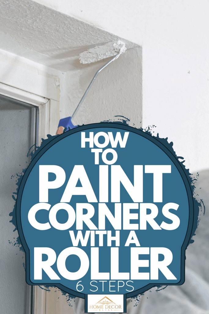 A painter using a roller paint to paint the corner of the window, How To Paint Corners With A Roller [6 Steps]