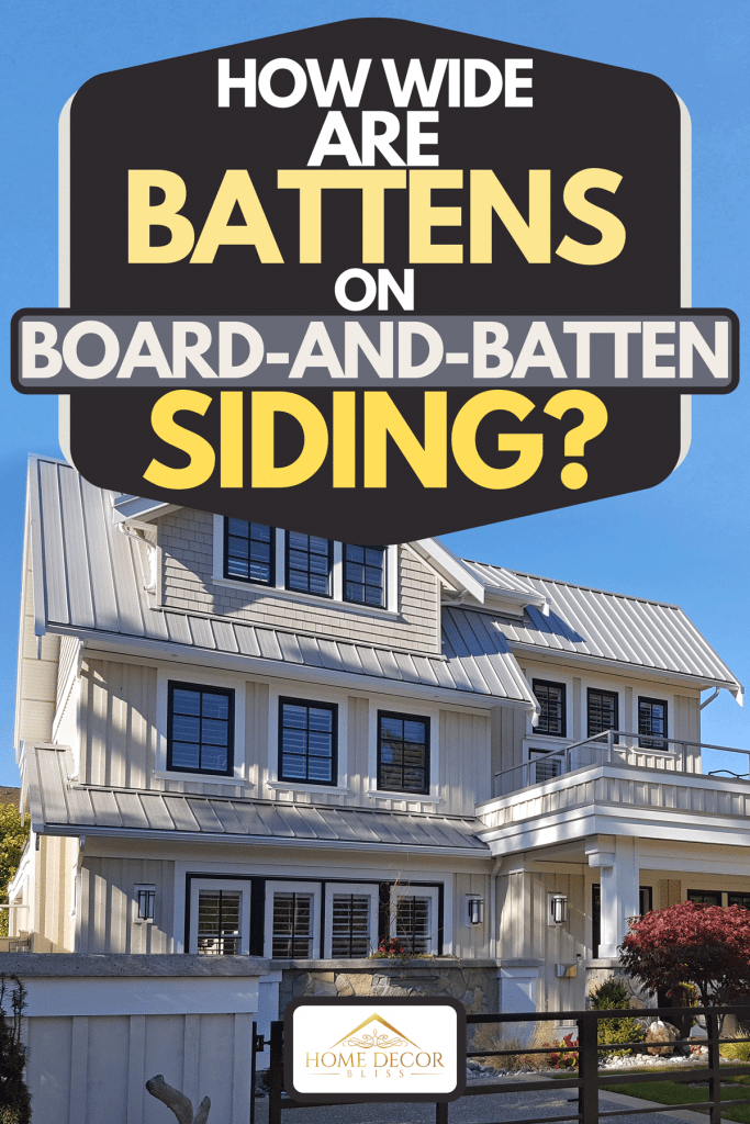 Exterior view of white and gray board and batten three story home, How Wide Are Battens On Board-And-Batten Siding?