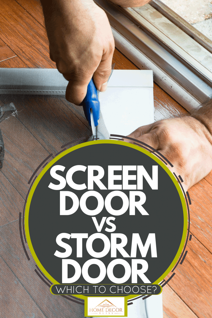 A man measuring and cutting a screen to fit into a door, Screen Door Vs Storm Door - Which To Choose?