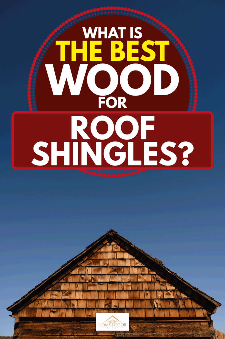 Wood shingles of a home and blue sky, What Is The Best Wood For Roof Shingles?
