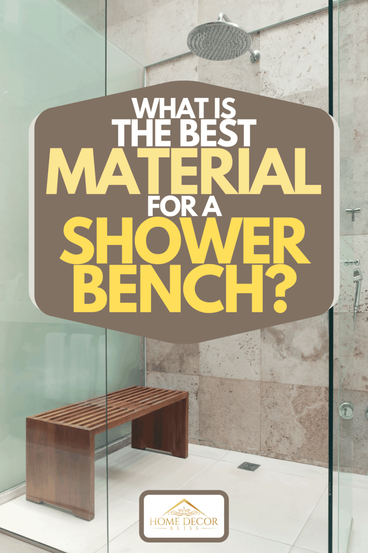 A modern rain shower with a wooden bench, What Is The Best Material For A Shower Bench?