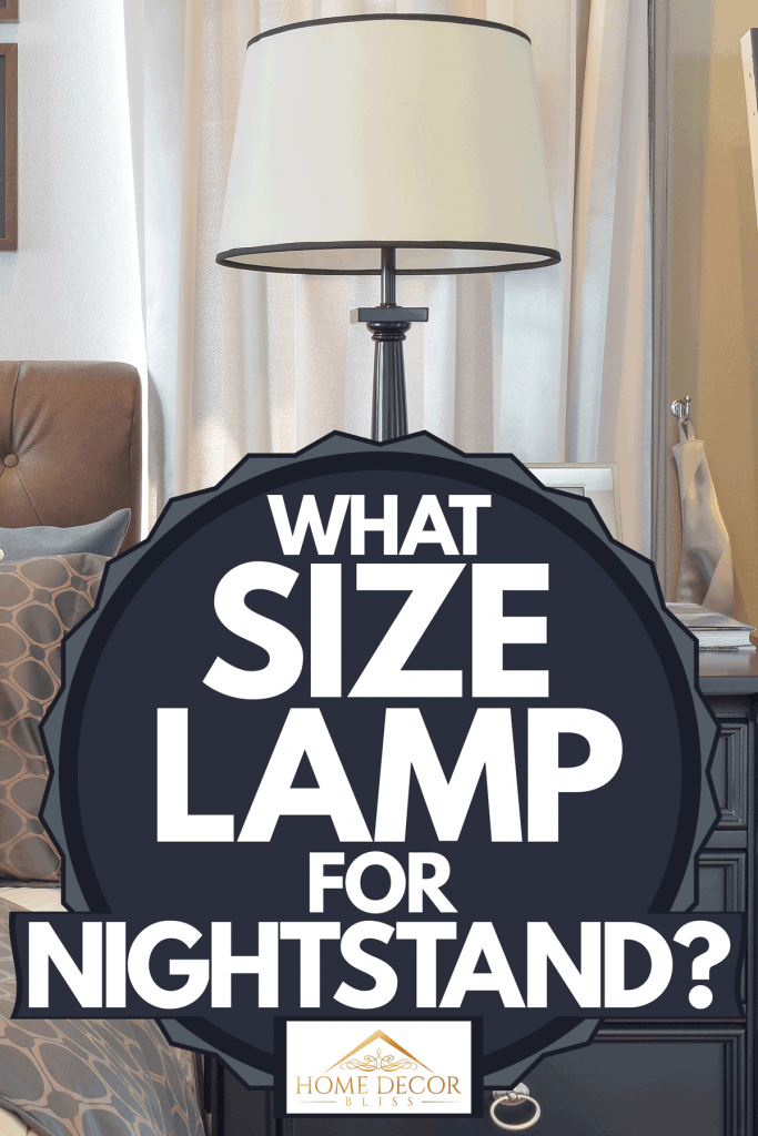 A comfortable bedroom with comfy beddings, lots of pillows, and a nightstand with a lampshade on top, What Size Lamp For Nightstand?