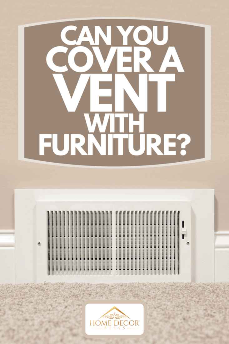 HVAC return air wall register vent, Can You Cover A Vent With Furniture?