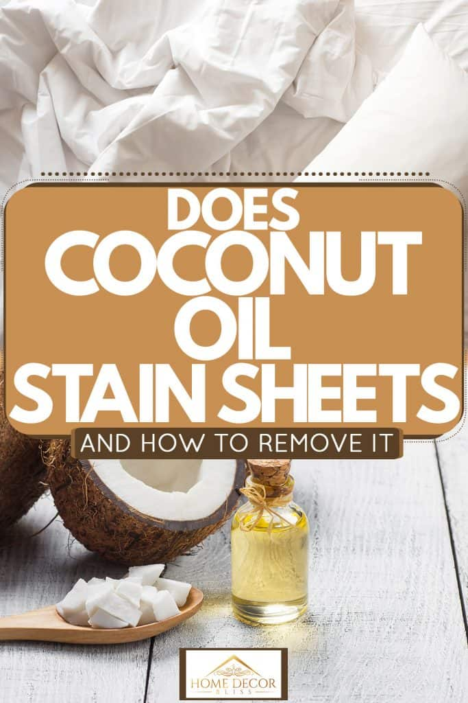 Unfolded bed sheets and coconut oil collaged photo, Does Coconut Oil Stain Sheets? [And How To Remove It]