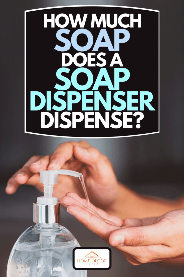 A woman hand using soap gel pump dispenser to wash hands, How Much Soap Does A Soap Dispenser Dispense?