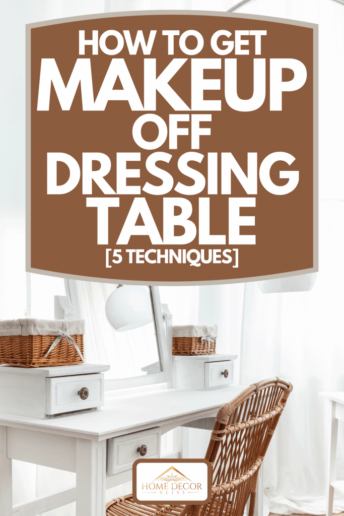 A white dressing table with wicker elements, How To Get Makeup Off Dressing Table [5 Techniques]