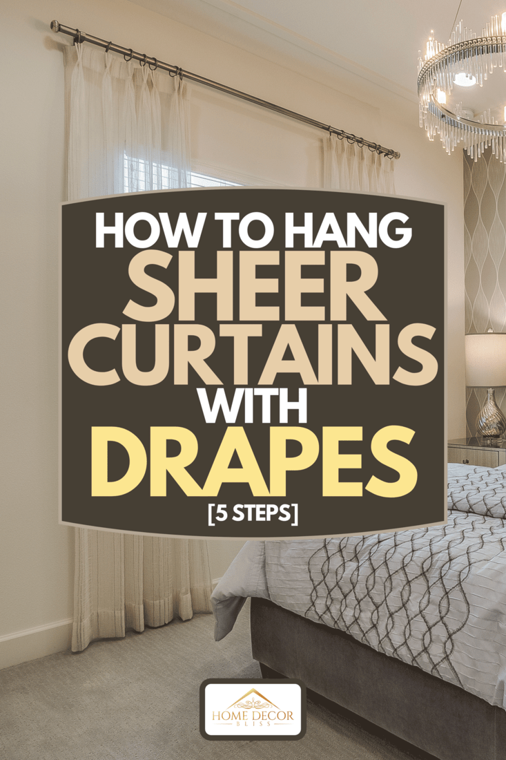 A beautiful bedroom with decorative wallpaper and sheer curtains, How To Hang Sheer Curtains With Drapes [5 Steps]