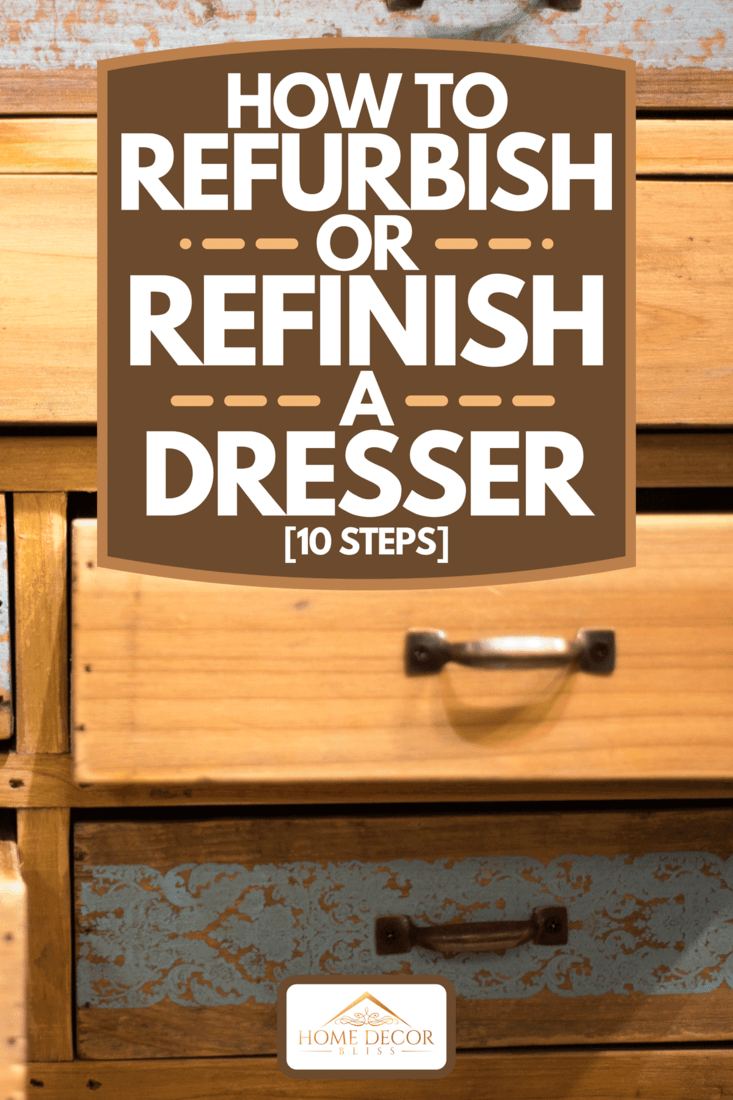 Somewhat messy wood dresser with open and closed drawers, How To Refurbish Or Refinish A Dresser [10 Steps]