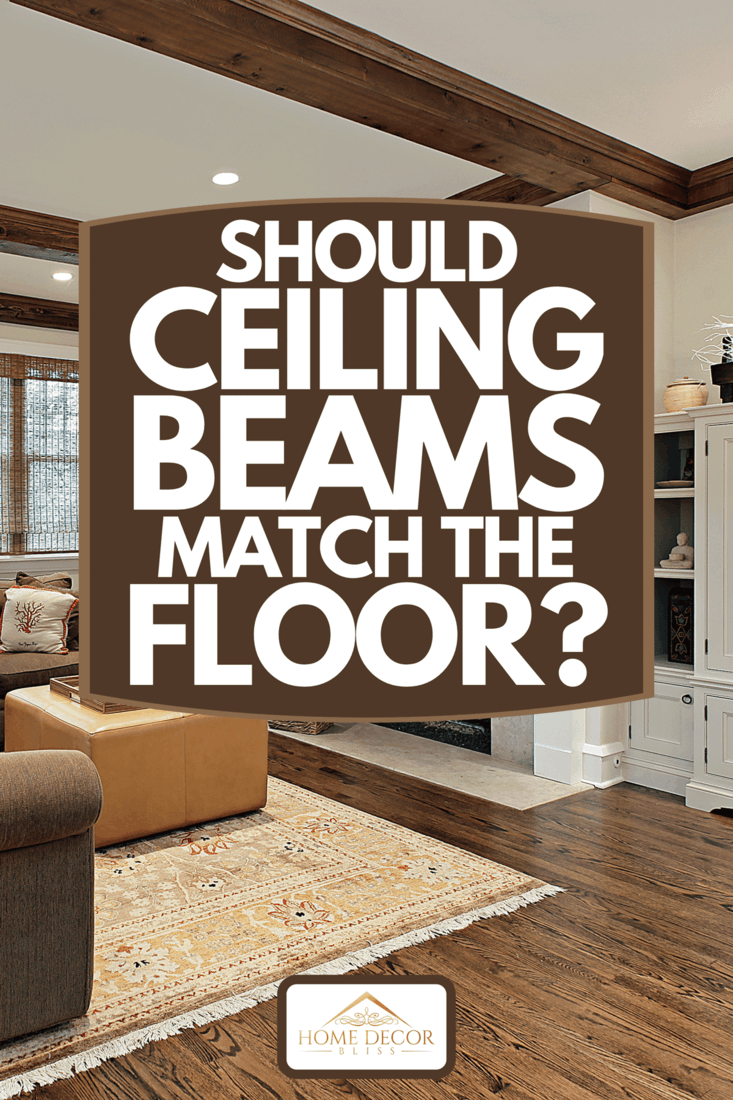 Family room with wood ceiling beams, Should Ceiling Beams Match The Floor?