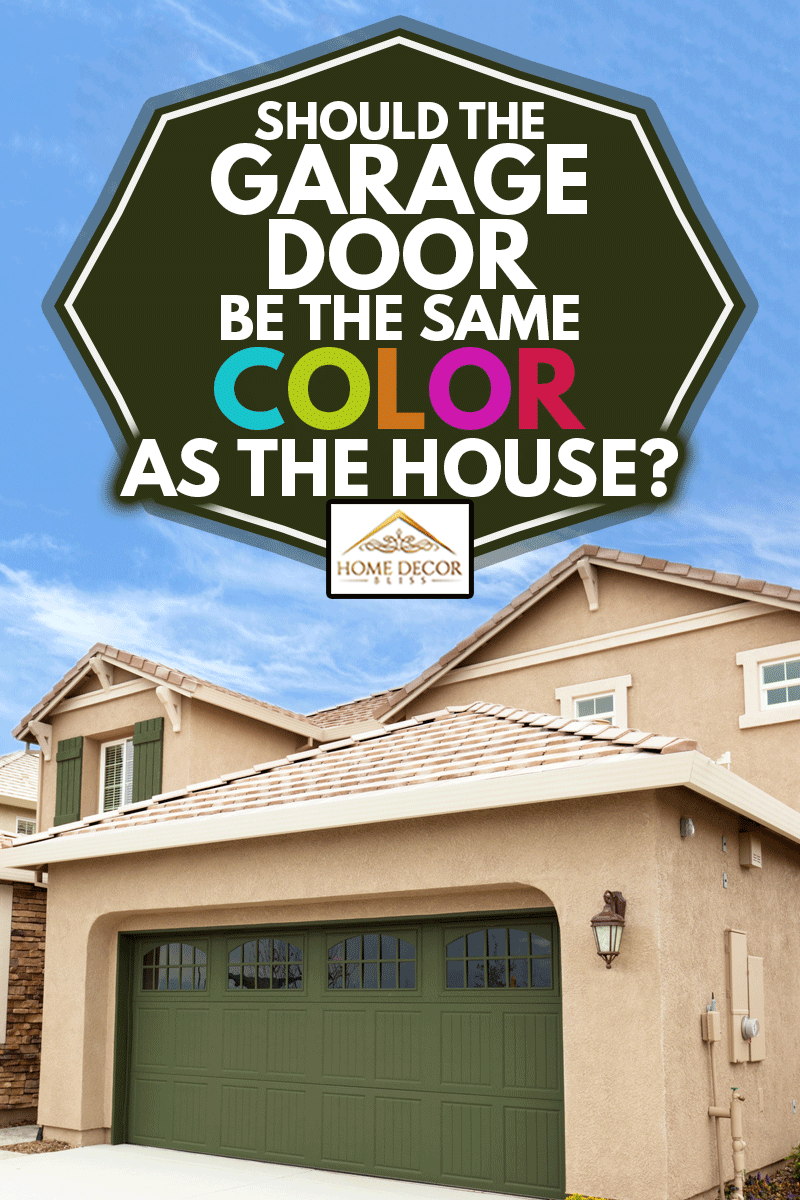 Should The Garage Door Be The Same Color As The House Home Decor Bliss