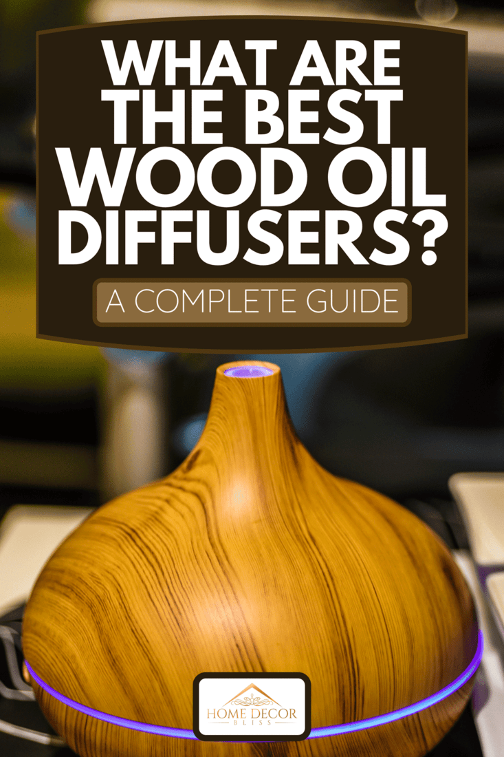 A wooden finish electric vaporiser or aromatherapy diffuser, What Are The Best Wood Oil Diffusers? [A Complete Guide]