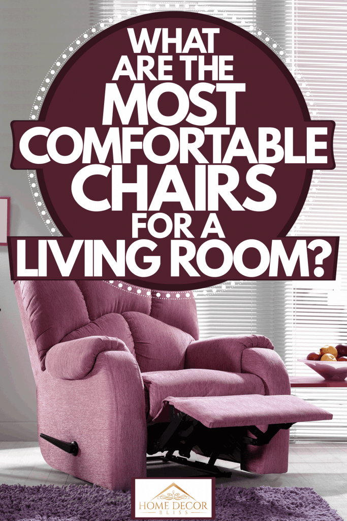 What Are The Most Comfortable Chairs For A Living Room Home Decor Bliss