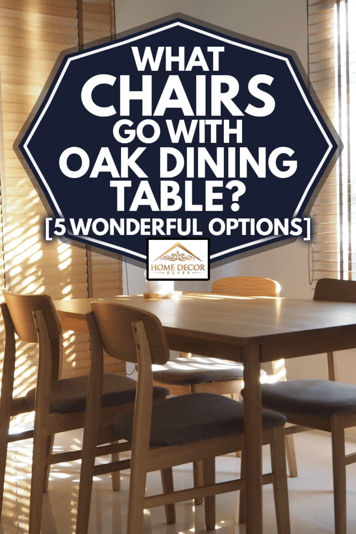 Dinning area decorate with cozy style,wood blind and wood furnitures, What Chairs Go With Oak Dining Table? [5 Wonderful Options]