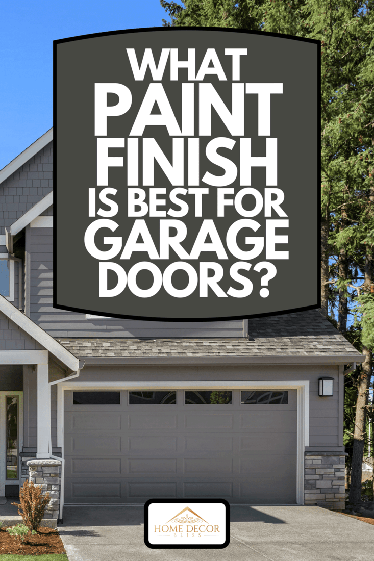 A beautiful residential gray home garage on bright sunny day, What Paint Finish Is Best For Garage Doors?