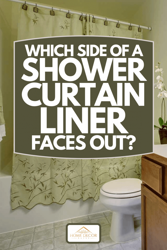 Classic bathroom with green shower curtain and tile floor, Which Side Of A Shower Curtain Liner Faces Out?