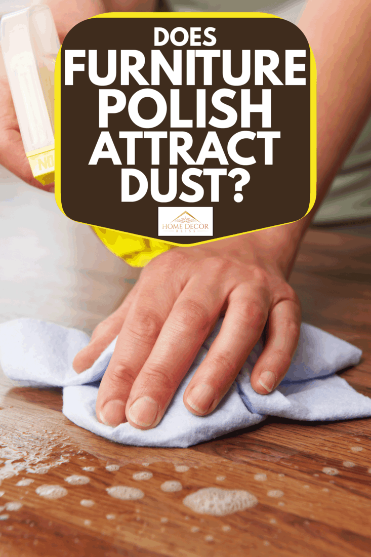 Woman Using Spray To Clean Wooden Surface, Does Furniture Polish Attract Dust?