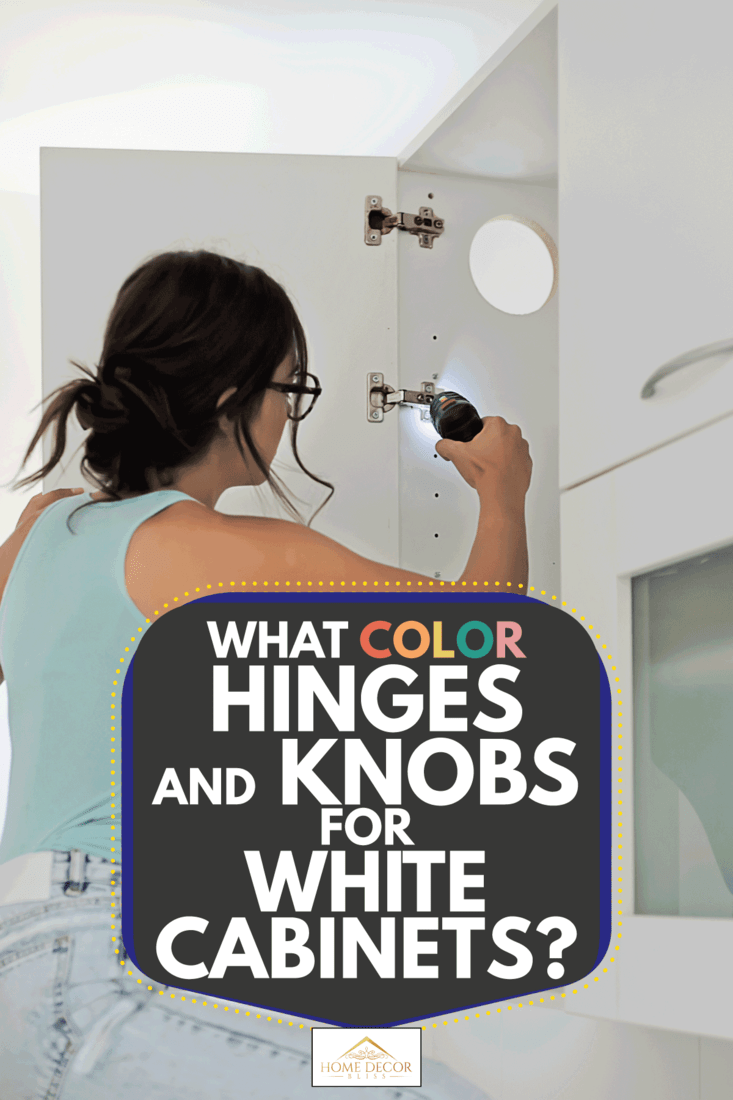 Woman installing hinges on white kitchen cabinets with silver knobs, What Color Hinges And Knobs For White Cabinets?
