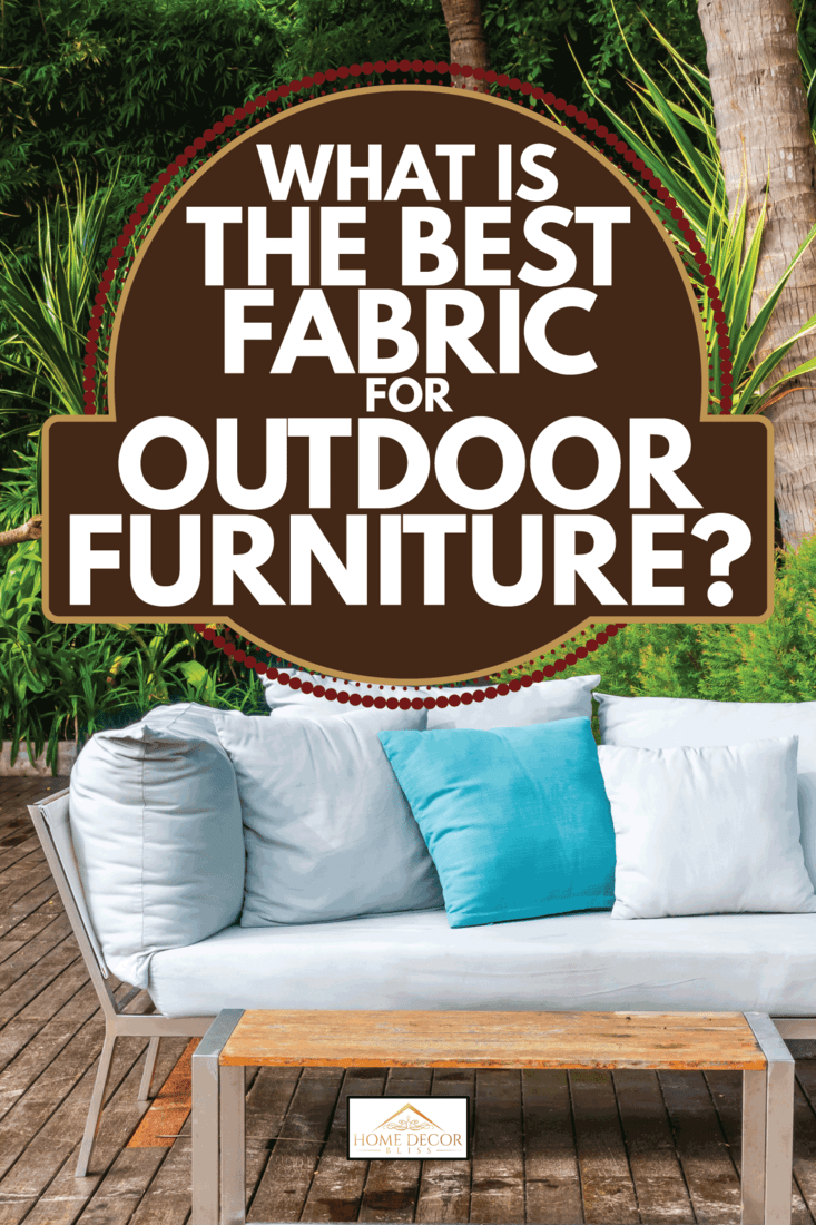 Comfortable pillow on sofa decoration outdoor patio with tropical and nature view. What Is The Best Fabric For Outdoor Furniture