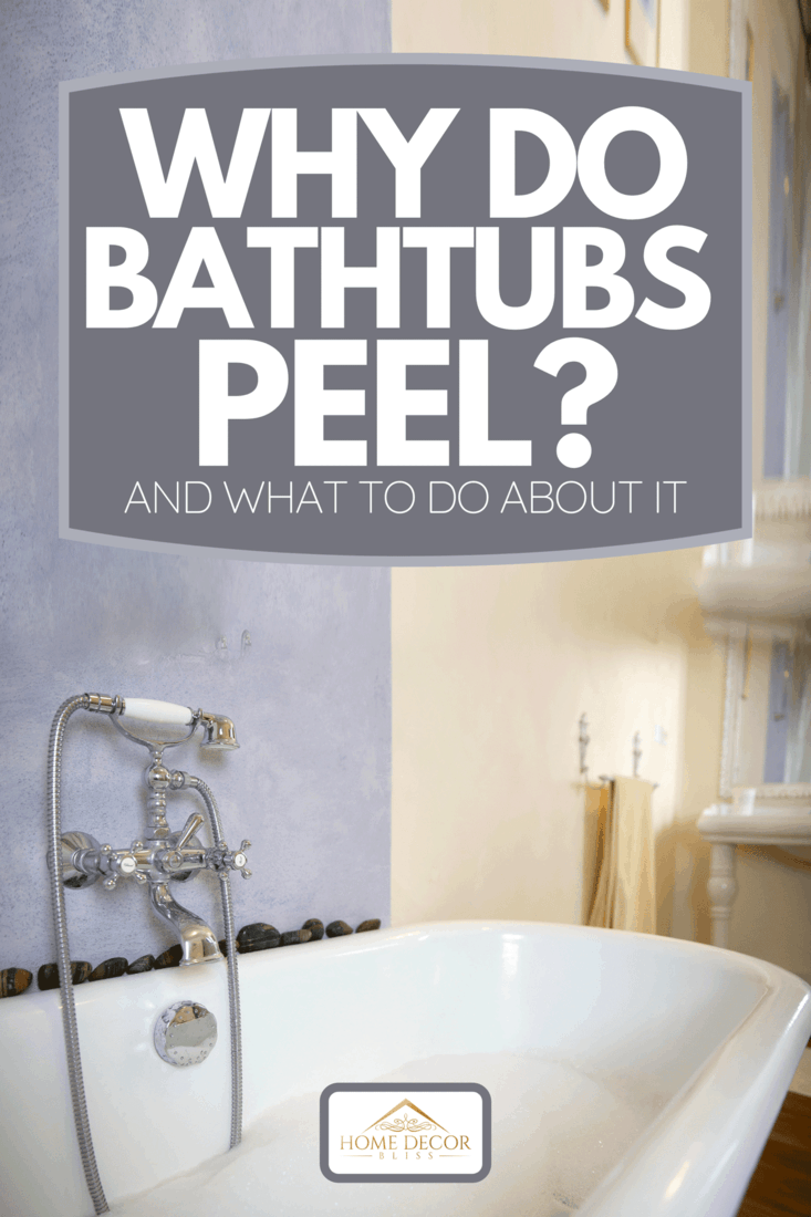 An old-fashioned acrylic bathtub in modern bathroom, Why Do Bathtubs Peel? [And What To Do About It]