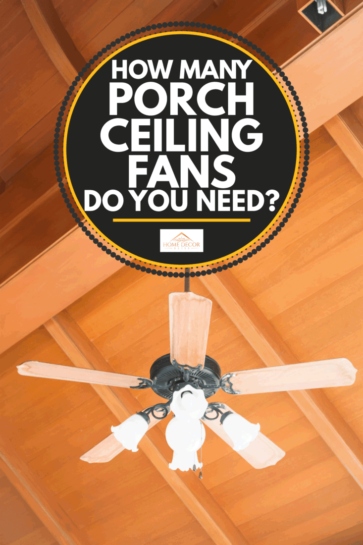 Beautiful hanging ceiling fan with glass lamps. How Many Porch Ceiling Fans Do You Need