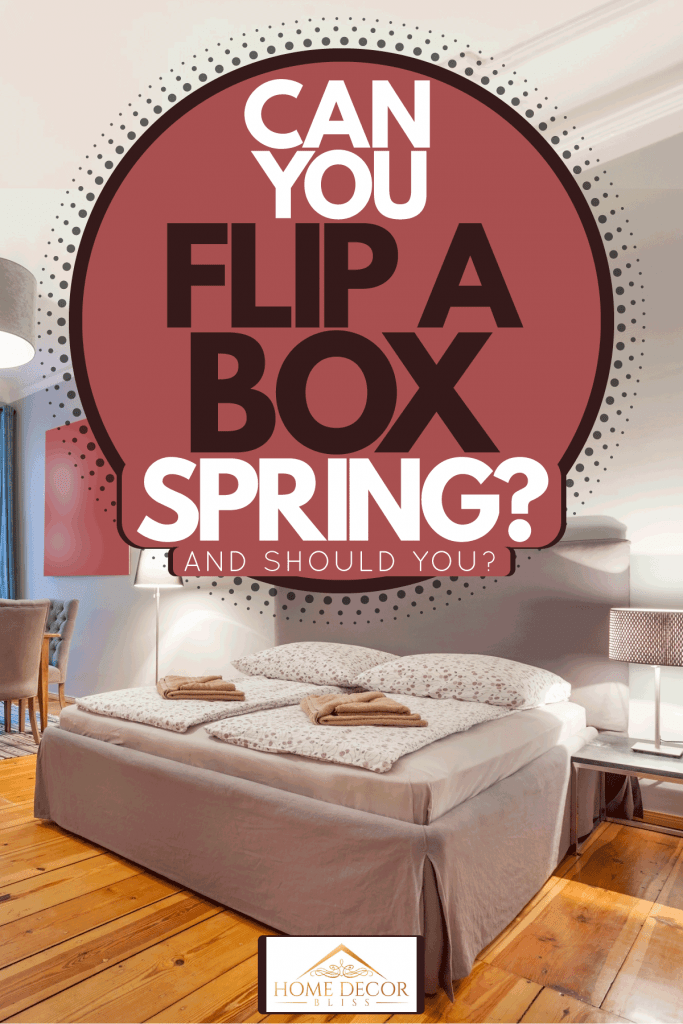 Can You Flip A Box Spring? [And Should You?]