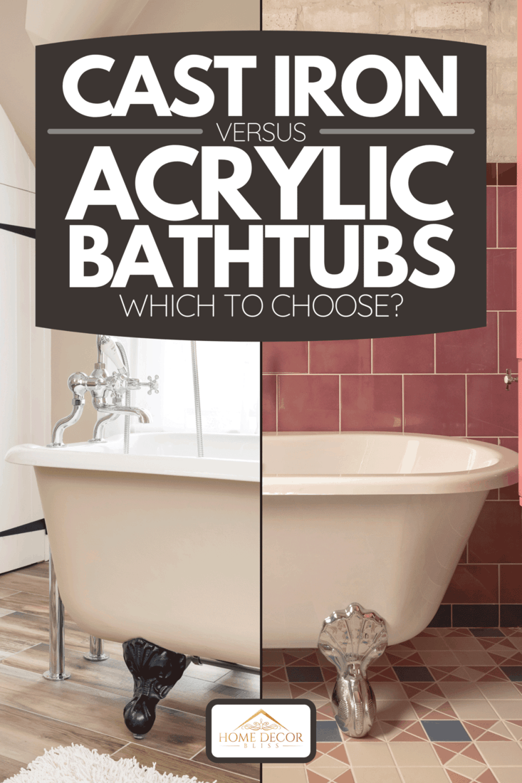 A collage of cast iron bathtub and acrylic bathtub, Cast Iron Vs Acrylic Bathtubs - Which To Choose
