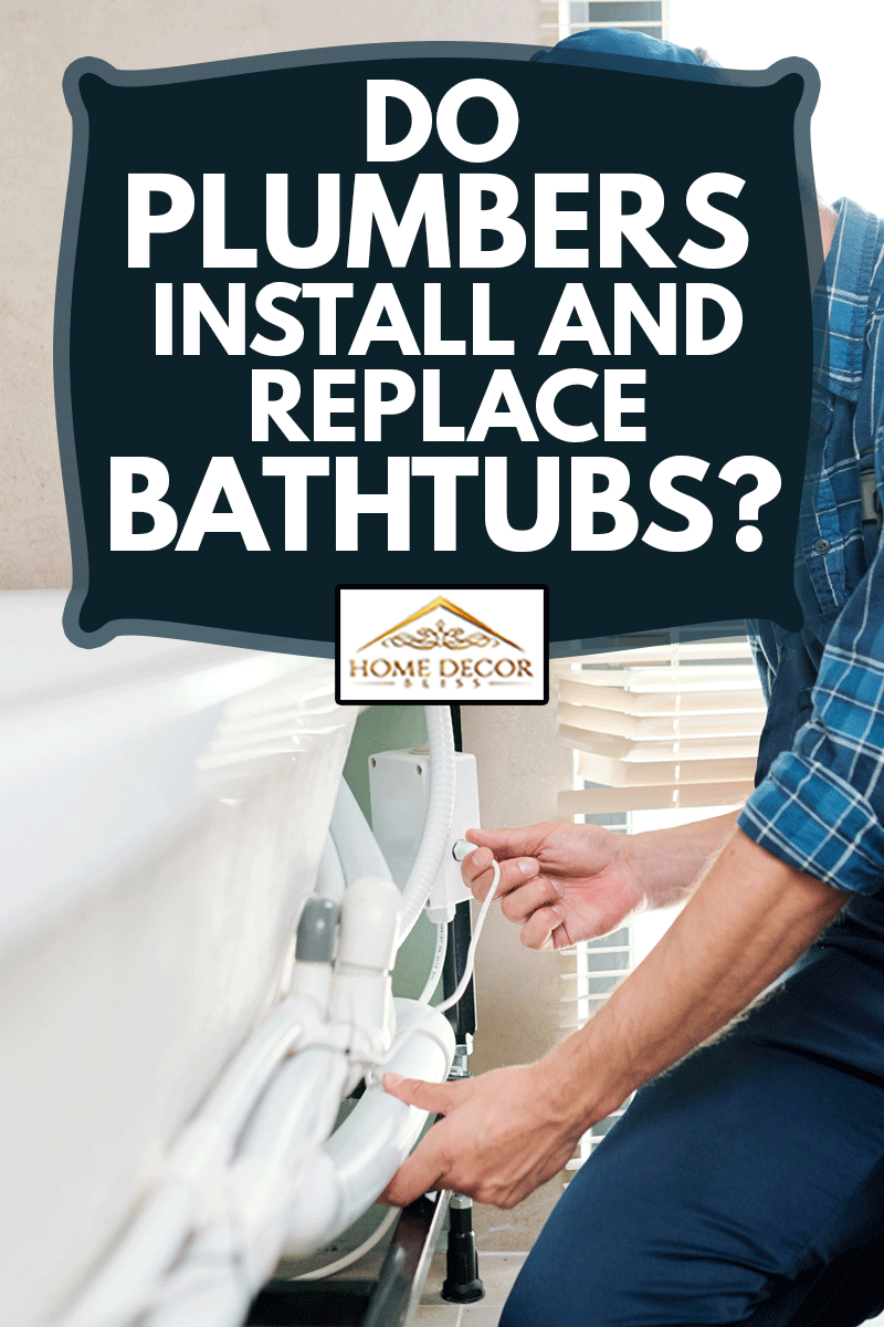 Contemporary technician of household maintenance service in workwear installing pipe system by bathtub, Do Plumbers Install And Replace Bathtubs?