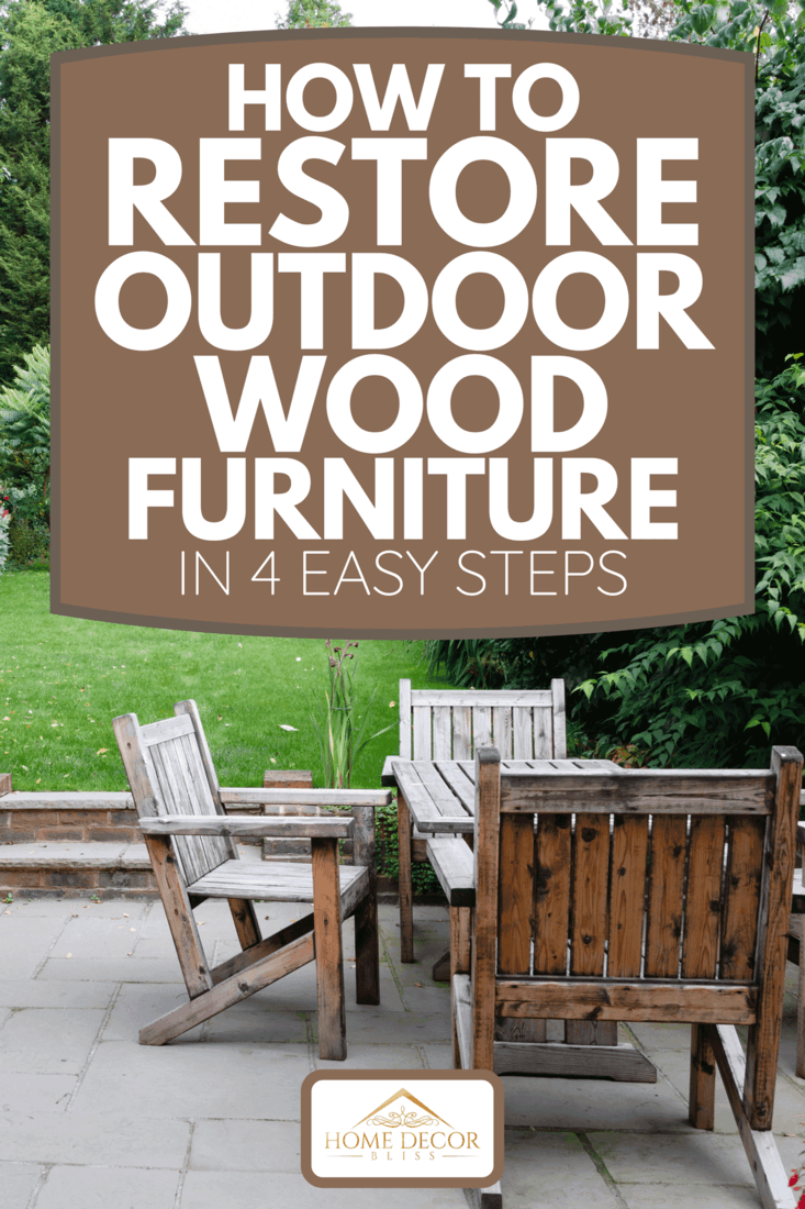 A patio garden with wooden table and chairs, How To Restore Outdoor Wood Furniture In 4 Easy Steps