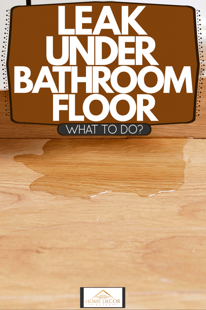 Water leaking on the bathroom floor, Leak Under Bathroom Floor - What To Do?