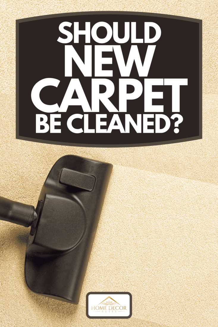 A cleaning the new carpet with vacuum, Should New Carpet Be Cleaned?