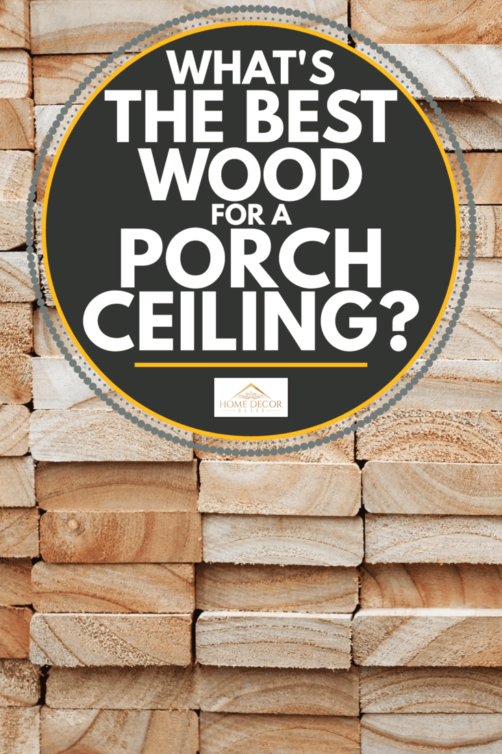 Stack of square wood planks. What's The Best Wood For A Porch Ceiling