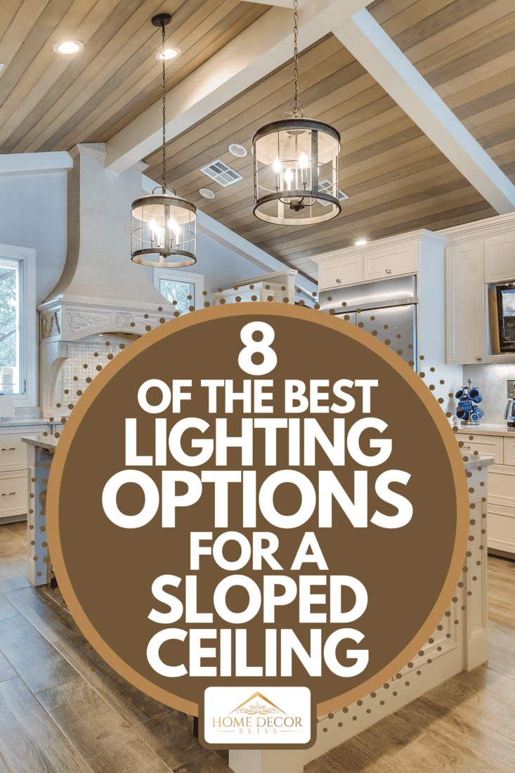 A slightly sloped wood panel ceiling in kitchen, 8 Of The Best Lighting Options For A Sloped Ceiling