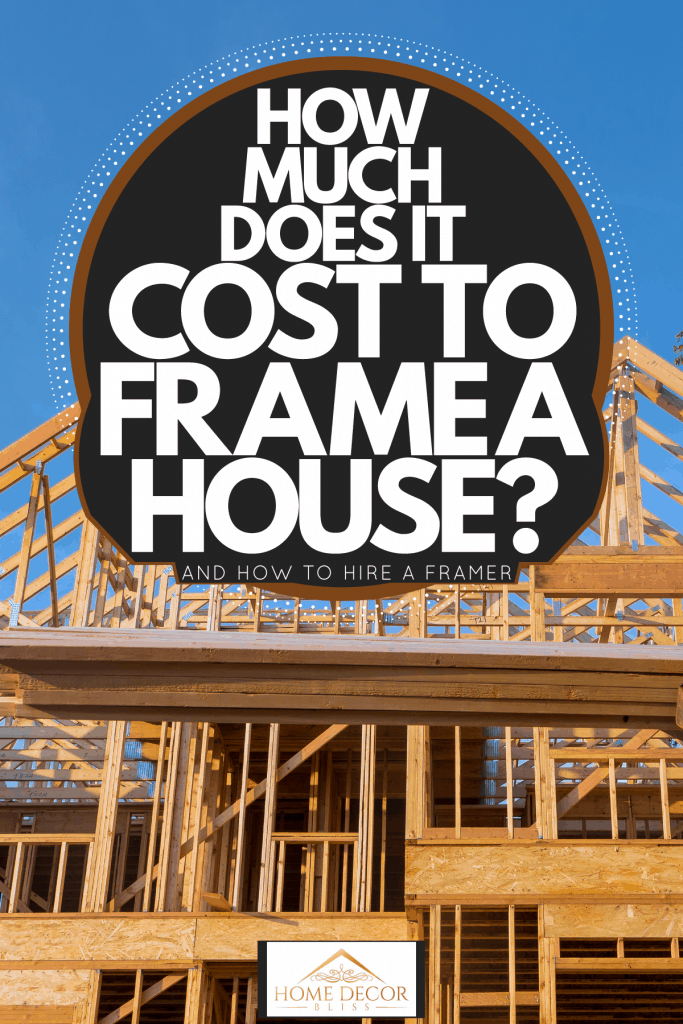 Wood framing of an unfinished house under going construction, How Much Does It Cost To Frame A House? [And How To Hire A Framer]