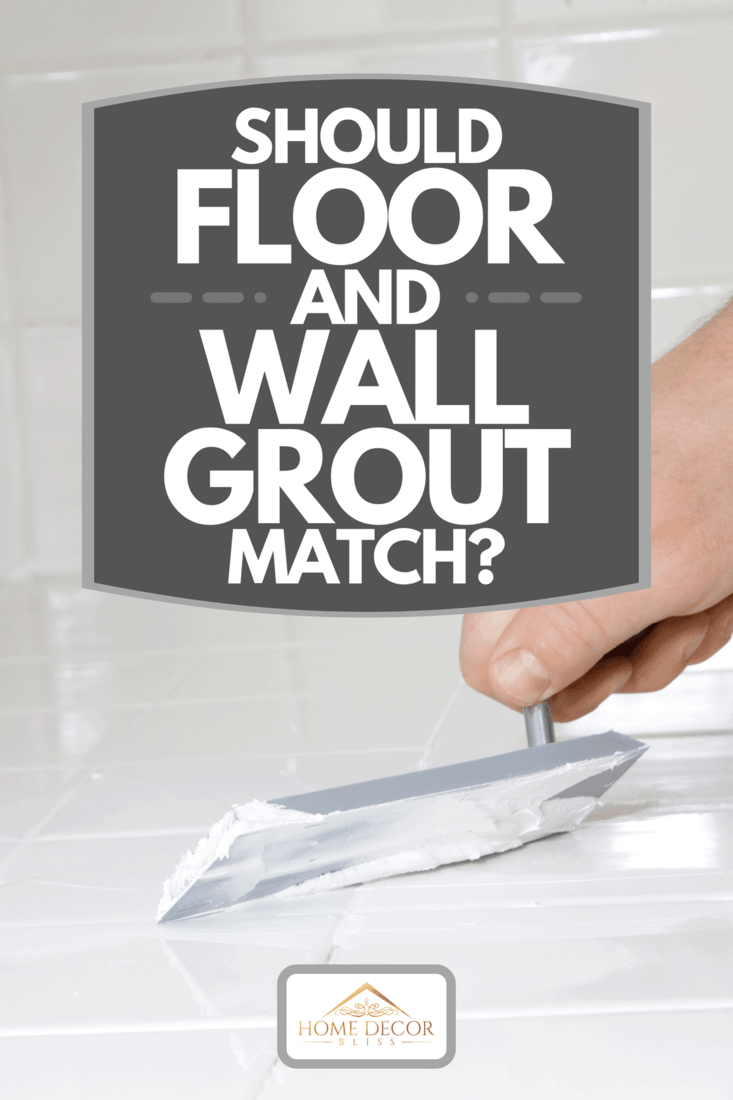 A man adding grout to kitchen tiles, Should Floor And Wall Grout Match?