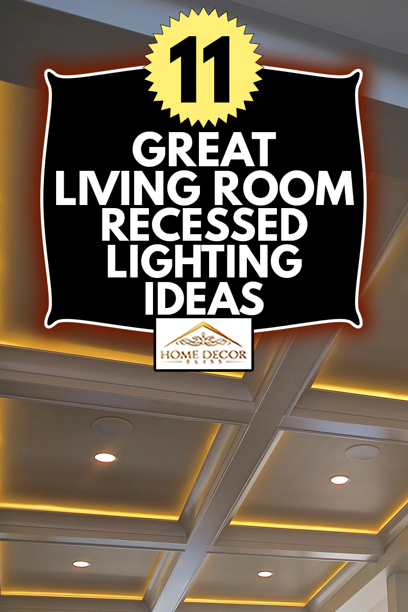 Recessed lights ceiling, 11 Great Living Room Recessed Lighting Ideas