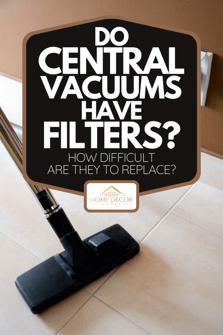 Tiled floor with a central vacuum cleaner, Do Central Vacuums Have Filters? [ How Difficult Are They To Replace?]
