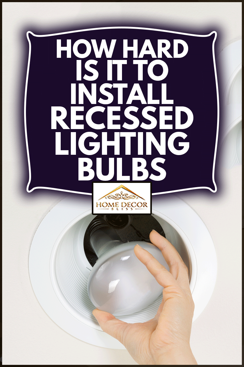 Installing recessed lighting bulbs, How Hard Is It To Install Recessed Lighting?